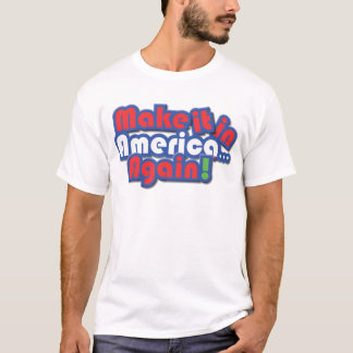 Make it in America! T-Shirt