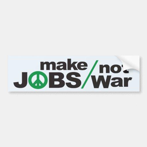 Make Jobs, Not War Bumper Sticker Car Bumper Sticker