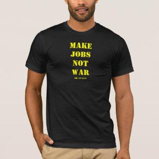 Make Jobs Not War. T-Shirt