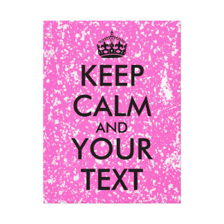 Make Keep Calm Canvas Grungy Hot Pink Template Gallery Wrap Canvas