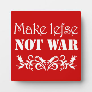 Make Lefse Not War Plaque