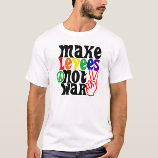 Make Levees Not War T-Shirt