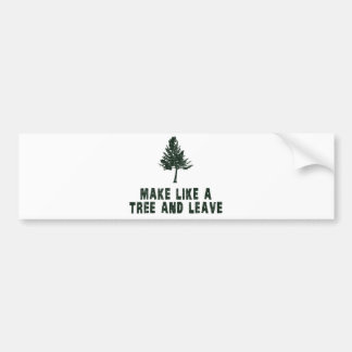 Make Like a Tree and Leave Bumper Sticker