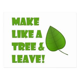 Make Like A Tree And Leave Postcard