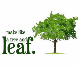 Make Like A Tree T Shirt
