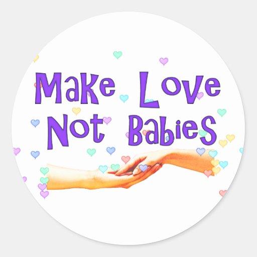 Make Love Not Babies Classic Round Sticker