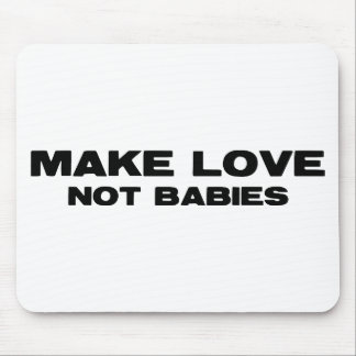 Make Love Not Babies Mouse Pad