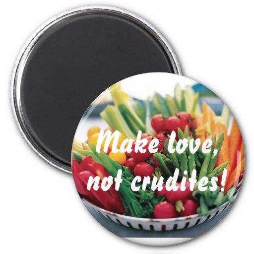 Make love, not crudites! refrigerator magnet