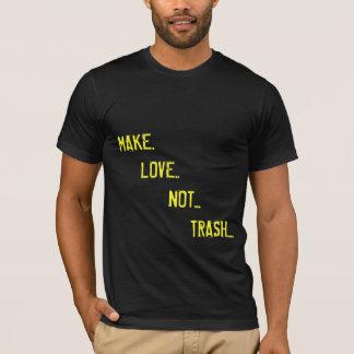 make love not trash T-Shirt