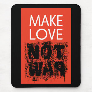 Make Love - Not Ugly War Mouse Pad