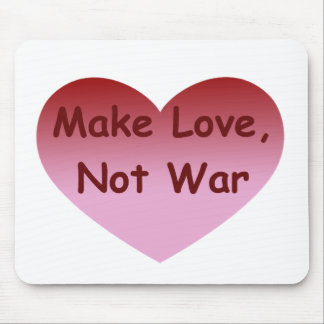Make Love, Not War Mouse Pad