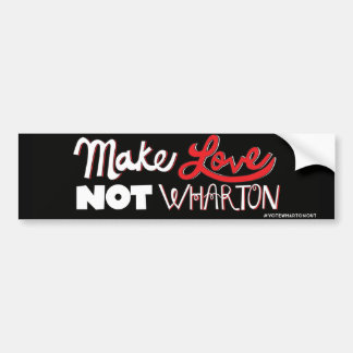 Make Love, Not Wharton bumper sticker