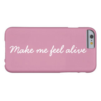 Make Me Feel Alive Barely There iPhone 6 Case