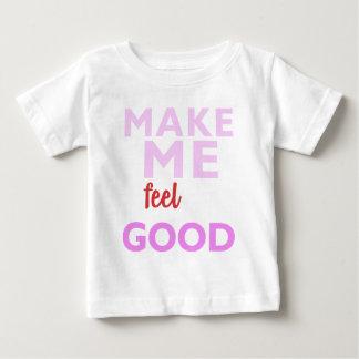Make Me Feel Good Baby T-Shirt