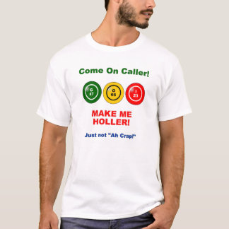 Make me holler - not ah crap T-Shirt