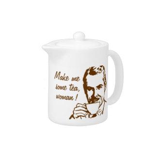 Make Me Some Tea, Woman! Teapot
