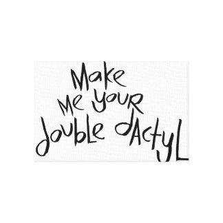 Make Me Your Double Dactyl Stretched Canvas Print