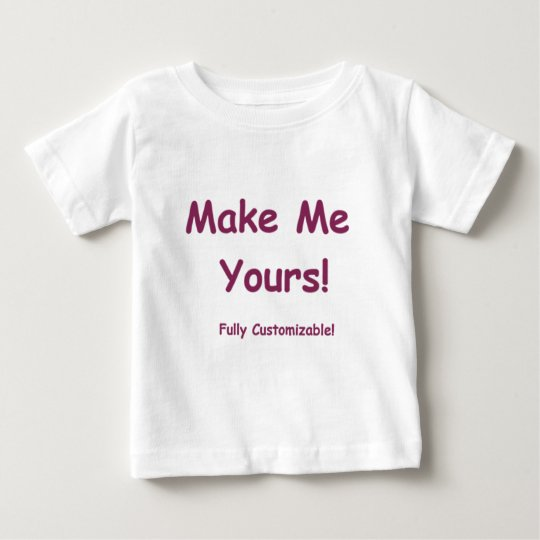 Make Me Yours is fully Customizable! Baby T-Shirt