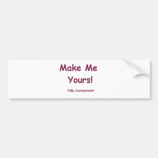 Make Me Yours is fully Customizable Bumper Stickers