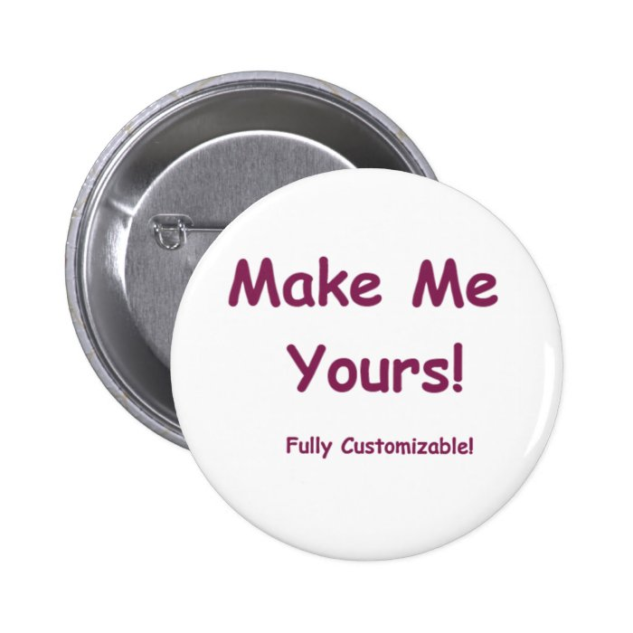 Make Me Yours is fully Customizable! Button | Zazzle