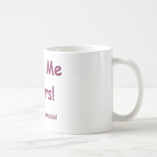Make Me Yours is fully Customizable! Classic White Coffee Mug