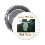 MAKE  MILK RAW NOT WAR ! PINS