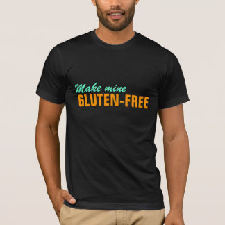 Make Mine Gluten Free -- GF Free Please! T-Shirt