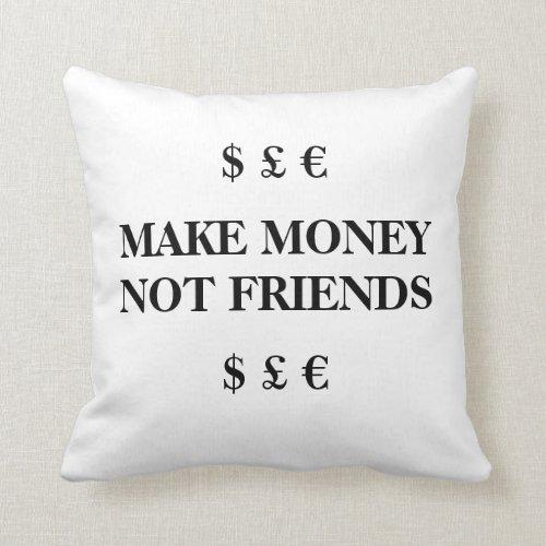 Make Money _ Not Friends Cushion