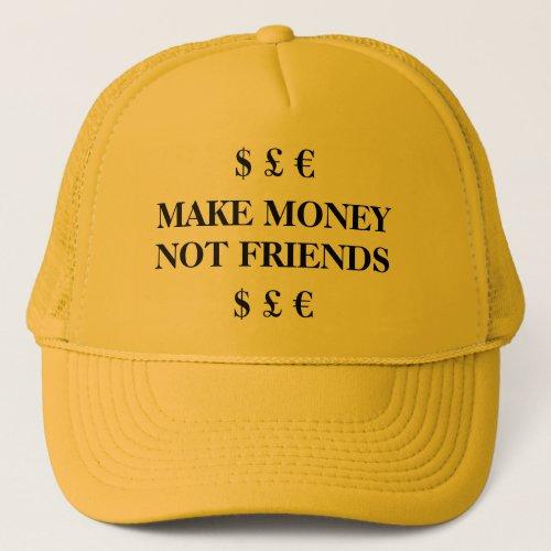 Make Money _ Not Friends Trucker Hat