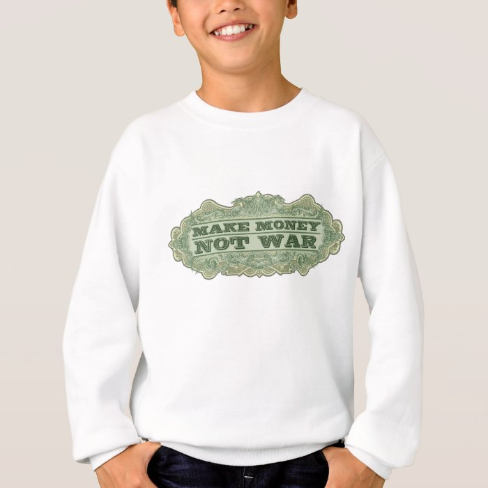 Make Money Not War Sweatshirt