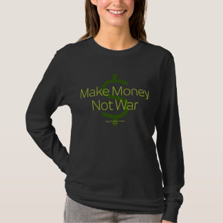 Make Money Not War T-Shirt
