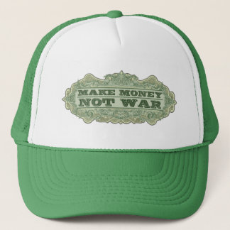 Make Money Not War Trucker Hat