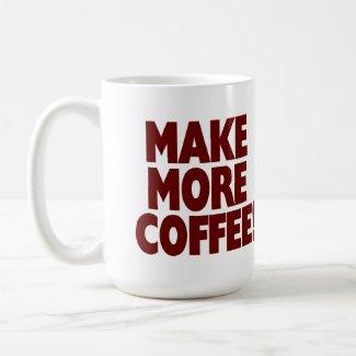 MAKE MORE COFFEE! (Large Mug) mug