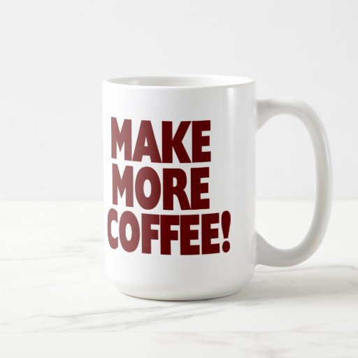 MAKE MORE COFFEE! (Large Mug) Classic White Coffee Mug