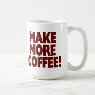 MAKE MORE COFFEE! (Large Mug) Coffee Mug