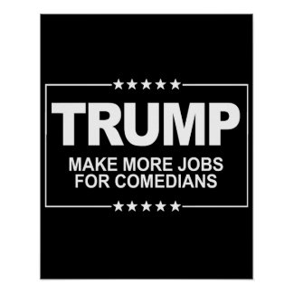 Make More Jobs for Comedians - Anti-Trump Sign --