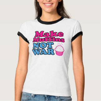 Make Muffins Not War T-Shirt