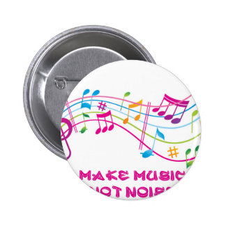MAKE MUSIC NOT NOISE MAKES MUSIC NOT NOISE BUTTON