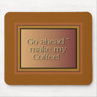 Make my coffee! Mousepad