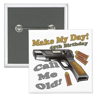 Make My Day 45th Birthday Gifts Buttons