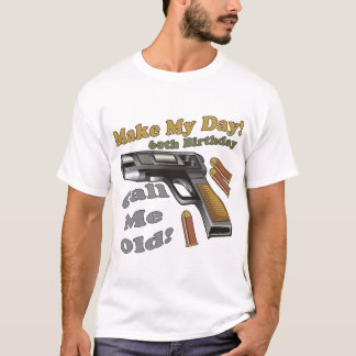 Make My Day 60th Birthday Gifts T-Shirt