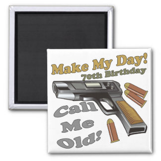 Make My Day 70th Birthday Gifts Magnets