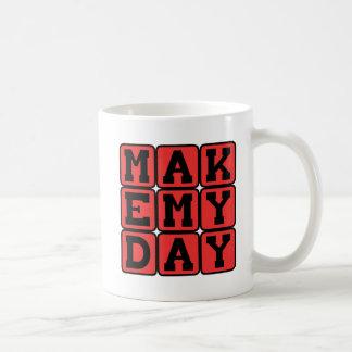 Make My Day, Bold Threat Coffee Mug