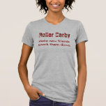 Make new friends  knock them down, Roller Derby T Shirts