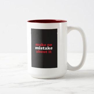 """""""Make No Mistake About It"""" Coffee Mug"""