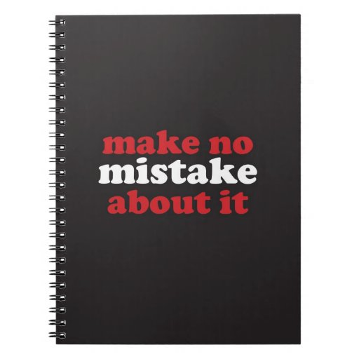 """Make No Mistake About It"" Note Books"