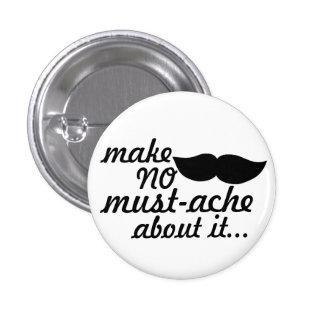Make No Mustache About it Pinback Button