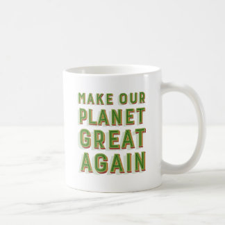 Make Our Planet Great Again. Mug. Coffee Mug