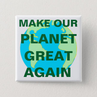 MAKE OUR PLANET GREAT AGAIN - PINBACK BUTTON