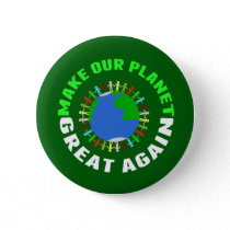 Make Our Planet Great Again Pinback Button